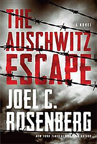 The Auschwitz Escape by Joel Rosenberg   (Historical Christian Fiction)