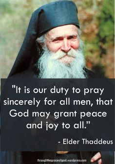 """""""It is our duty to pray sincerely for all men, that God may grant peace and joy to all."""" - Elder Thaddeus of Vitovnica Catholic Books, Catholic Quotes, Catholic Saints, Truth To Power, Saint Quotes, Orthodox Christianity, Christian Memes, Light Of Life, Spiritual Wisdom"""