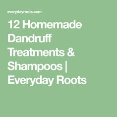 12 Homemade Dandruff Treatments & Shampoos | Everyday Roots