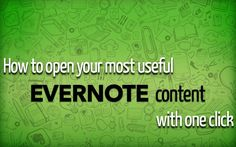 How to open your most useful Evernote content with one click