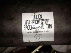 """""""Teilen hat nichts mit Facebook zu tun."""" #seikeinarschloch"""