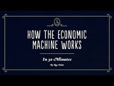 How the Economic Machine Works [Animation] by Ray Dalio Hedge Fund Investing, Economics 101, Ray Dalio, Trade Finance, Finance Business, Financial Instrument, Day Trader, Best Investments, Reading Lists