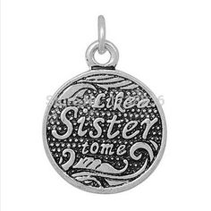 Antique Silver Plated Alloy Vintage Styles Like A Sister To me Round Message Charm Diy