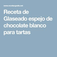 Receta de Glaseado espejo de chocolate blanco para tartas