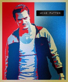 Mike Patton...BEST male vocalist.....