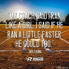 My coach says I run like a girl.......