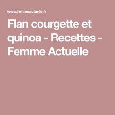 Flan courgette et quinoa - Recettes - Femme Actuelle