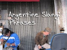 Argentine Slang Phrases   Argentine Spanish, or rather Rioplatenese Spanish is loaded with Slang that will take you years to understand. This guide should make it a little bit easier for you. #LearnSpanish #Argentina #SpanishSlang