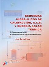 Esquemas hidráulicos de calefacción, A.C.S y colectores solares térmicos : 215 esquemas de principio para calefacción, ACS y colectores solares térmicos, con sus criterios de diseño / José García Pérez