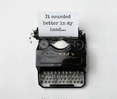 It sounded better in my head: the reality of writing                                                                                                                                                                                 More