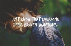 Everyone feels broken sometimes..