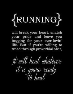 Running will break your heart, snatch your pride and leave you begging for your ever lovin& life. But if you& willing to tread through proverbial shit, it will heal whatever it is you& ready to heal Running Quotes, Running Motivation, Daily Motivation, Fitness Motivation, Marathon Motivation, Running Memes, Run Quotes, Track Quotes, Gym Fitness