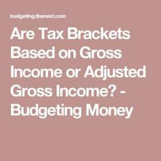 Are Tax Brackets Based on Gross Income or Adjusted Gross Income? - Budgeting Money