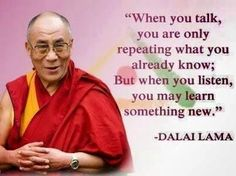 when you talk you are only repeating what you already know..