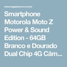 Smartphone Motorola Moto Z Power & Sound Edition - 64GB Branco e Dourado Dual Chip 4G Câm. 13MP - Magazine Vrshop