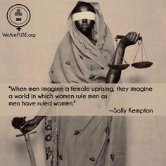 """When men imagine a female uprising, they imagine a world in which women rule men as men have ruled women."" ― Sally Kempton, Meditation for the Love of It: Enjoying Your Own Deepest Experience ~ Maybe why men are so afraid of feminism?"