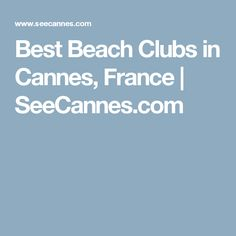 Best Beach Clubs in Cannes, France | SeeCannes.com