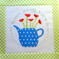 And the weeds grew wildly in the old tea pot... from the Gossip in the Garden quilt.
