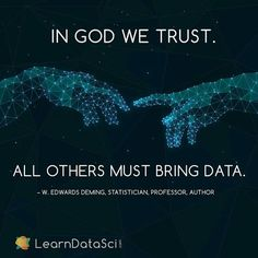 """""""In god we trust. All others must bring data."""" - W. Edwards Deming. Feel free to check us out at www.learndatasci.com for posts on learning about #DataScience"""