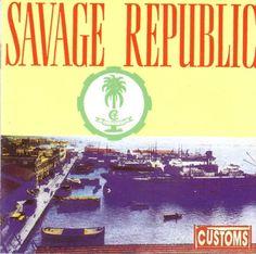 Savage Republic - Customs - Music & Arts. De