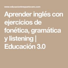 Aprender inglés con ejercicios de fonética, gramática y listening | Educación 3.0