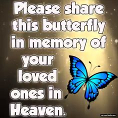 Please Share This Butterfly In Memory Of Your Loved Ones In Heaven quotes heaven Please Share This Butterfly In Memory Of Your Loved Ones In Heaven Missing Someone Quotes, I Miss You Quotes, Missing You Quotes, New Quotes, Family Quotes, Love Quotes, Inspirational Quotes, Missing An Ex, Missing Loved Ones