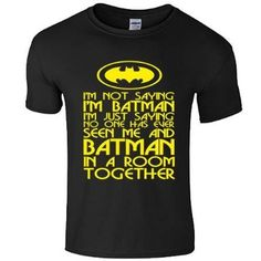 IM NOT SAYING IM BATMAN Mens Boys Womens Ladies Girls Unisex T-shirt Tee Top Cotton T Shirt XS S M L XL XXL Many Colors sizes Available by SnS Online: Amazon.co.uk: Clothing