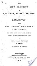 """The New Practice of Cookery, Pastry, Baking, and Preserving"" - Mrs. Hudson & Mrs. Donat, 1804, 242 pp."