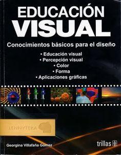 Descargar Educacion Visual Conocimientos Basicos Para El Diseño – Georgina Villafaña Gomez, este libro reúne los conceptos fundamentales de la educación visual y sus aplicaciones gráficas med…
