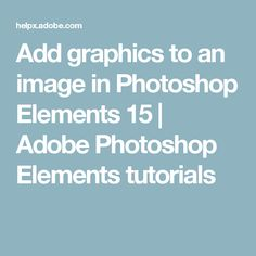 Add graphics to an image in Photoshop Elements 15 | Adobe Photoshop Elements tutorials