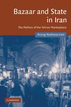 Bazaar and State in Iran: The Politics of the Tehran Marketplace (Cambridge Middle East Studies) by Arang Keshavarzian. $40.32. Author: Arang Keshavarzian. Publication: March 19, 2009. Edition - Reissue. Publisher: Cambridge University Press; Reissue edition (March 19, 2009)