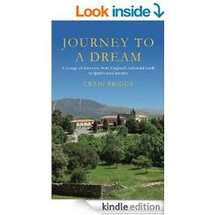 Amazon.com: Journey To A Dream: A voayge of discovery from England's industrial north to Spain's rural interior eBook: Craig Briggs: Kindle Store