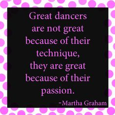 """Great dancers are not great because of their technique, they are great because of their passion."" - Martha Grauham #DanceQuotes"