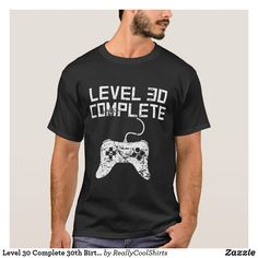 Shop Level 30 Complete Birthday T-Shirt created by ReallyCoolShirts. 30th Birthday Outfit, 30th Birthday Party Themes, 30th Birthday For Him, 30th Birthday Ideas For Women, Surprise 30th Birthday, Birthday Decorations For Men, Thirty Birthday, Birthday Woman, Birthday Cookies