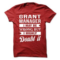 I May Be Wrong But I Highly Doubt Grant Manager T- Shirt  Hoodie Grant Manager