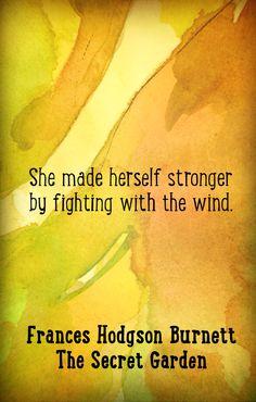 """The Secret Garden quotes, Frances Hodgson Burnett wisdom, """"She made herself stronger..."""""""