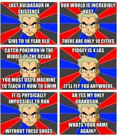 Well to be fair, Professor Oak has known Ash for almost 40 years. Remember that Pok?mon movie where Ash meets a kid who jumped 40 years to the future via a time traveling pok? It is shown that Professor Oak was that kid. His name is Sammy. Pokemon Comics, Pokemon Funny, Cool Pokemon, Pokemon Pins, Pokemon Go, Pokemon Stuff, Pokemon Cards, Pokemon Pictures, Lol Pics