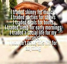 Same with me, riding my horse (I was once an erstwhile horse show girl - which worked out okay, but I had fun!) or showing my lambs at the county show! Equine Quotes, Equestrian Quotes, Equestrian Problems, My Horse, Horse Love, Inspirational Horse Quotes, Horse Riding Quotes, Cowgirl Quote, Country Girl Quotes