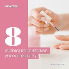 8 Manicure Mistakes You're Making - Plus, simple fixes for gorgeous DIY nails