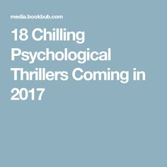 18 Chilling Psychological Thrillers Coming in 2017