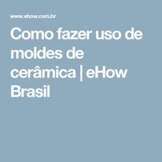 Como fazer uso de moldes de cerâmica   eHow Brasil