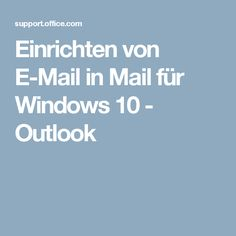 Einrichten von E-Mail in Mail für Windows 10 - Outlook