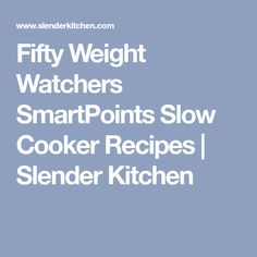 Fifty Weight Watchers SmartPoints Slow Cooker Recipes | Slender Kitchen