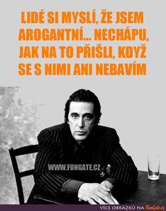 Lidé si myslí, že jsem arogantní... Al Pacino, Rap, Life Quotes, Jokes, Wisdom, Writing, Motivation, Education, Funny