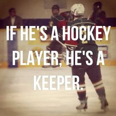 If he's a hockey player, he's a keeper.