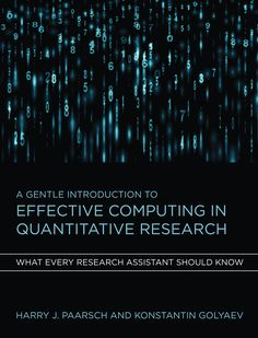 A gentle introduction to effective computing in quantitative research : what every research assistant should know / Harry J. Paarsch and Konstantin Golyaev (2016)