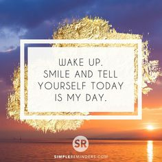 Wake up. Smile and tell yourself today is my day.  @Mysimplereminders @BryantMcGill @JenniYoungMcGill #SimpleReminders #quotes #wakeup #smile #tell #yourself #today #success #growth