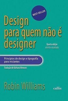 Design Para Quem Não É Designer - 4ª Ed. 2013 Web Design, Book Design, Graphic Design, Robin Williams, I Love Books, Books To Read, Book Lovers, Digital Marketing, Editorial