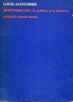 ALTHUSSER, Louis, Montesquieu, la política y la historia, Madrid, Ciencia Nueva, 1968. Traducción, Mª Ester Benítez. Portada, Alberto Corazón.