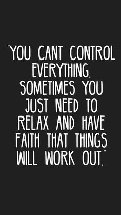 """You cant control everything. Sometimes you just need to relax and have faith that things will work out."" #quotes #motivation #inspiration #motivationapp"